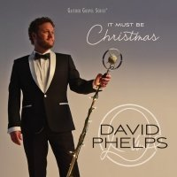 It Must Be Christmas: GRAMMY Award-Winning Tenor David Phelps Records All-New Christmas CD and DVD